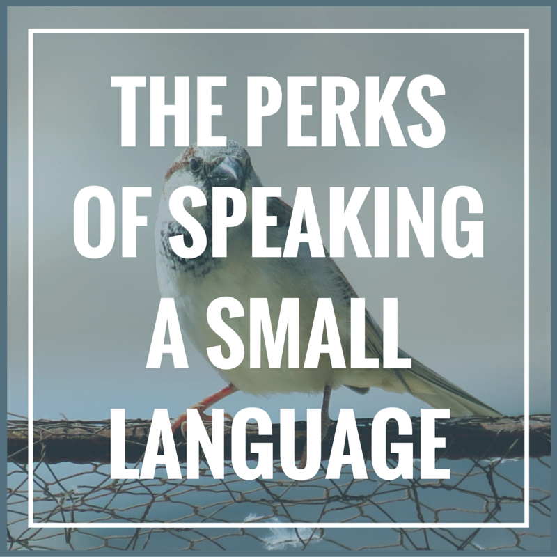 Perks of speaking a small language